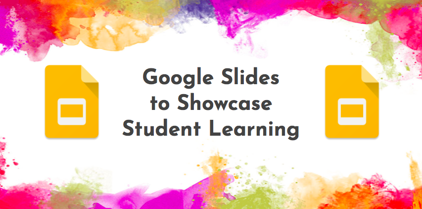 google slides to showcase student learning teaching in the primary